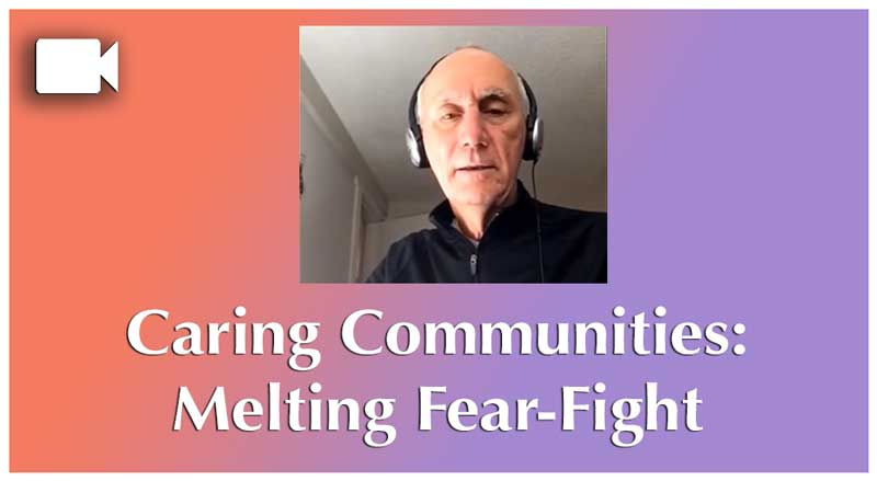 Co-Creating Caring Communities: Melting Fear-Fight and Reconnecting