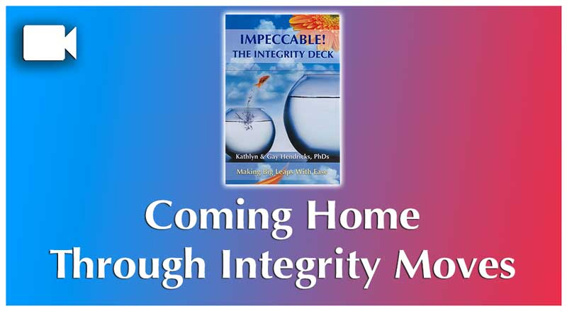 Coming Home Through Integrity Moves