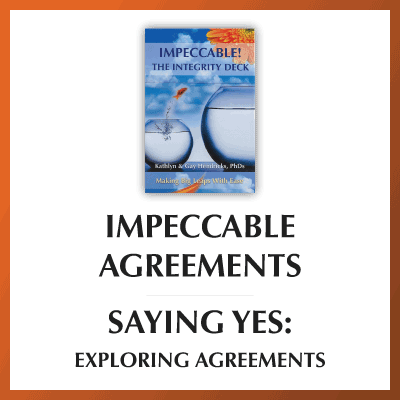 Impeccable Agreements—Saying Yes: Explore Agreements with the Integrity Deck!
