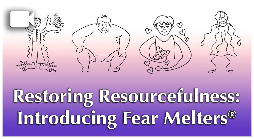 Restoring Resourcefulness with Fear Melters®